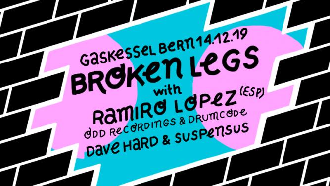 Broken Legs w/ Ramiro Lopez (ESP) Dave Hard & Suspensus Gaskessel Bern Tickets
