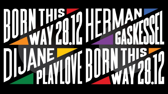 Born this Way w/ Dijane Playlove & Herman Gaskessel Bern Tickets