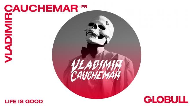 Vladimir Cauchemar X Life Is Good Globull Bulle Tickets