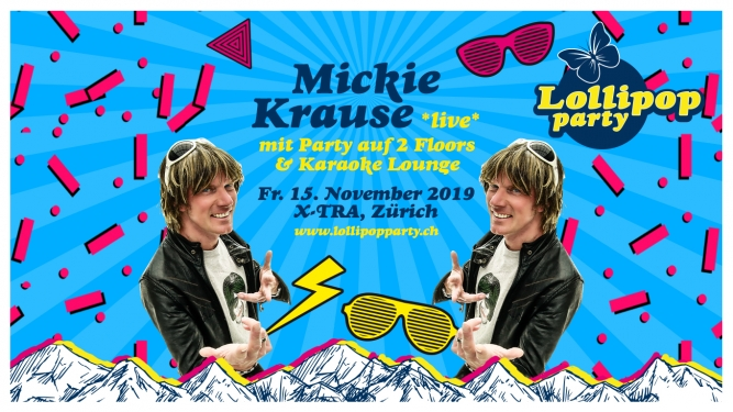 Lollipop Party mit Mickie Krause (Live) X-TRA, Limmatstr. 118 Zürich Tickets