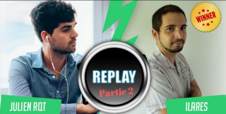 [Replay] Retour sur le duel Ilares vs JulienRQT (2/2)