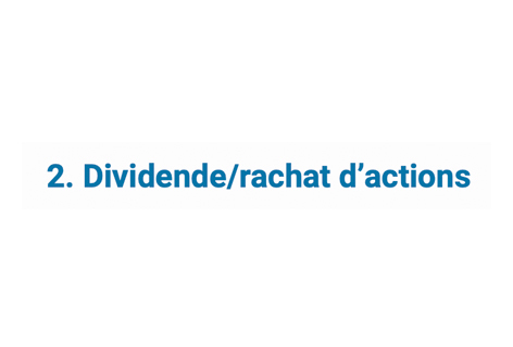 Dividende/rachat d'actions