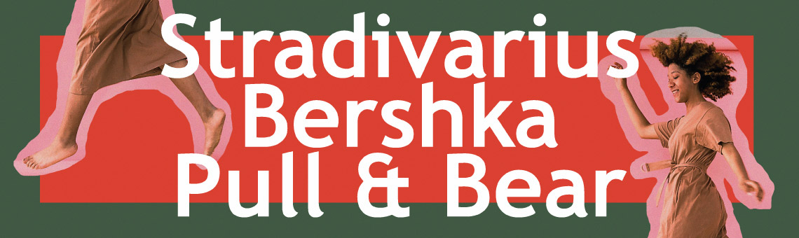 Stradivarius, Bershka, Pull & Bear