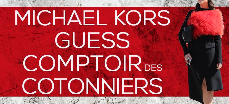 Michael Kors, Guess & Comptoir des Cotonniers