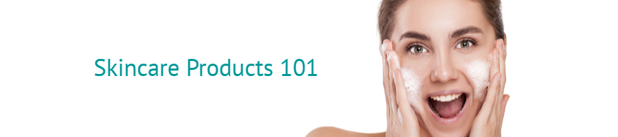 Skincare Products 101