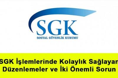 SGK İşlemlerinde Kolaylık Sağlayan Düzenlemeler ve İki Önemli Sorun
