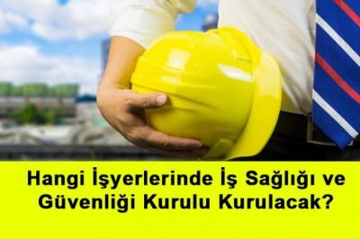 Hangi İşyerlerinde İş Sağlığı Ve Güvenliği Kurulu Kurulacak?