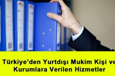 Türkiye'den Yurtdışı Mukim Kişi ve Kurumlara Verilen Hizmetler