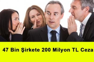 47 Bin Şirkete 200 Milyon TL Ceza