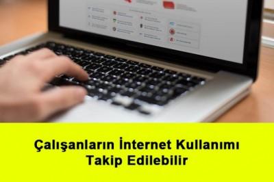 Çalışanların İnternet Kullanımı Takip Edilebilir