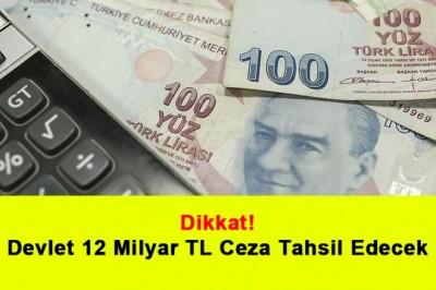 Dikkat! Devlet 12 Milyar TL Ceza Tahsil Edecek