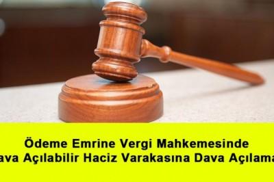 Ödeme Emrine Vergi Mahkemesinde Dava Açılabilir Haciz Varakasına Dava Açılamaz