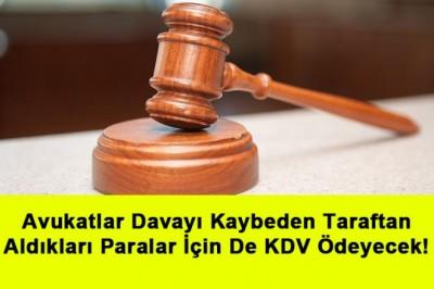 Avukatlar Davayı Kaybeden Taraftan Aldıkları Paralar İçin De KDV Ödeyecek!