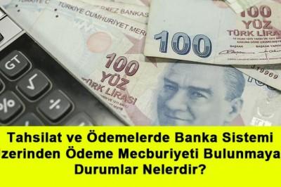Tahsilat ve Ödemelerde Banka Sistemi Üzerinden Ödeme Mecburiyeti Bulunmayan Durumlar Nelerdir?