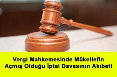 Vergi Mahkemesinde Mükellefin Açmış Olduğu İptal DavasınınAkıbeti