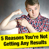 5 Reasons You're Not Getting Any Results - article