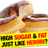 High Sugar & Fat Just Like Heroin