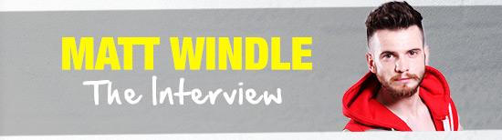 Matt windle Interview