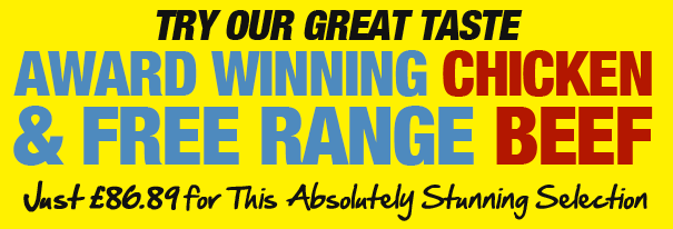 TRY OUR GREAT TASTE AWARD WINNING CHICKEN AND FREE RANGE BEEF