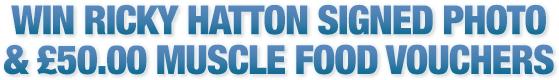 Win Ricky Hatton Signed Photo & £50 Muscle Foood Vouchers