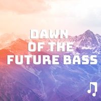 Music Gateway's Friday Playlist: Dawn of the Future Bass