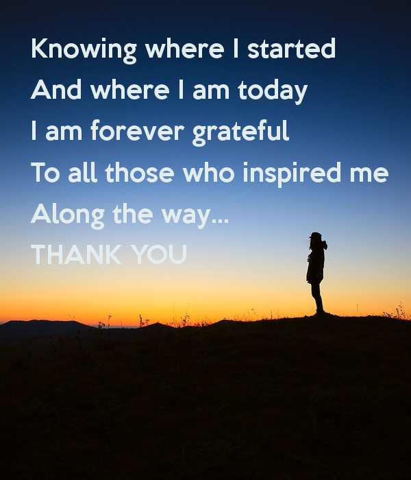 knowing-where-i-started-and-where-i-am-today-i-am-forever-grateful-to-all-those-who-inspired-me-along-the-way-thank-you.jpg
