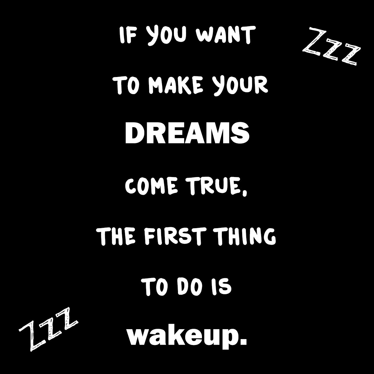 if_you_want_to_make_your_dreams_come_true_the_first_thing_to_do_is_wakeup.jpg