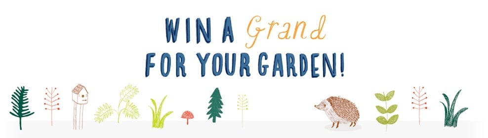 Win a grand for your garden 2015 - COMPETITION CLOSED