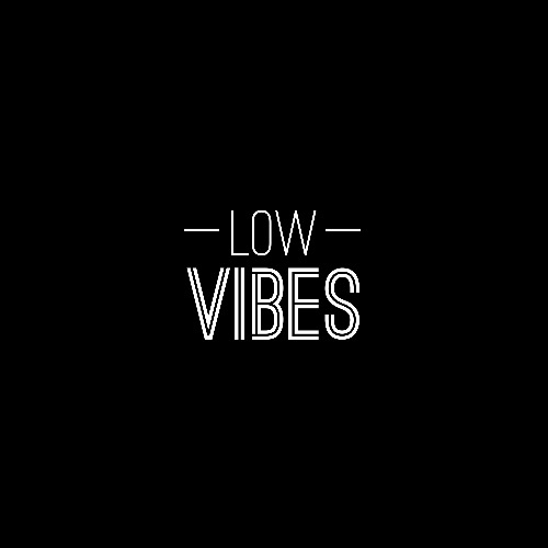 low vibes