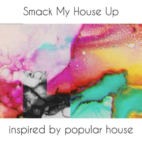 Smack My House Up