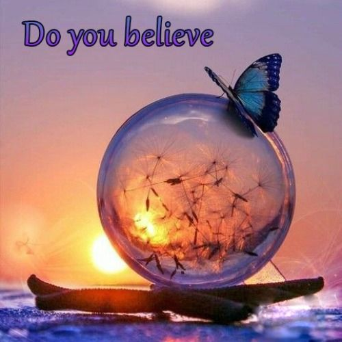 Do you belive