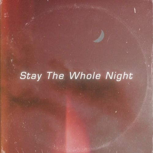 Stay The Whole Night
