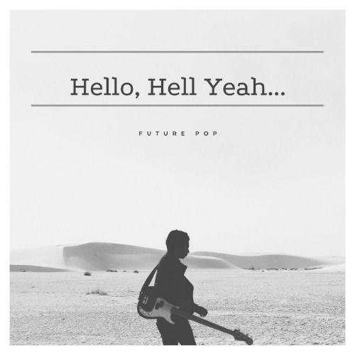Hello, Hell Yeah...