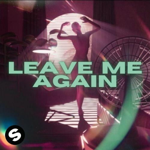Leave me again
