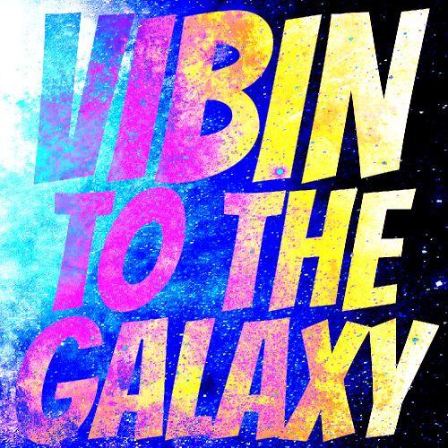 Vibin to the Galaxy