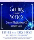 Getting into the Vortex Hardcover w/free CD- Esther Hicks and Je