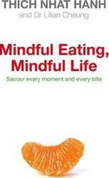 Mindful Eating, Mindful Life - Thich Nhat Hanh and  Lilian Cheun