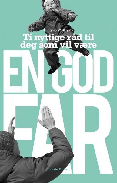 En god far - Gregory W. Slayton
