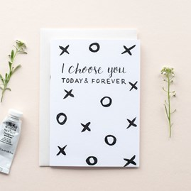 'I Choose You Today & Forever' Card