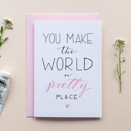 'You Make The World A Pretty Place' Card