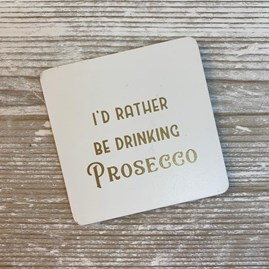 'I'd Rather Be Drinking Prosecco' Drinks Coaster