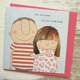 'You're A Knob But You're MY Knob' Greetings Card