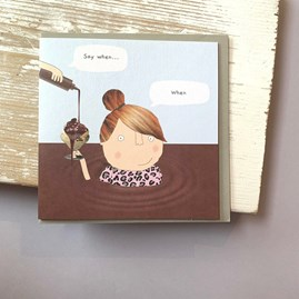 'Say When...' Chocolate Lovers Greetings Card