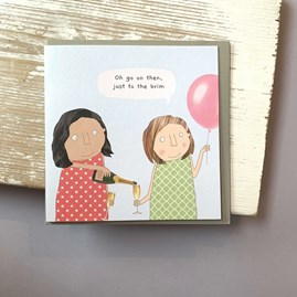 'Oh Go On Then...' Greetings Card