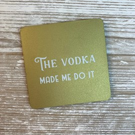 'The Vodka Made Me Do It' Drinks Coaster