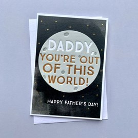 'Daddy You're Out Of This World!...' Father's Day Card
