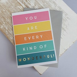 'You Are Every Kind Of Wonderful!' Greetings Card