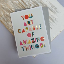 'You Are Capable Of Amazing Things!' Greetings Card