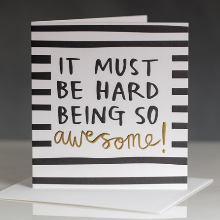 Caroline Gardner 'It Must Be Hard Being So Awesome' Greetings Card