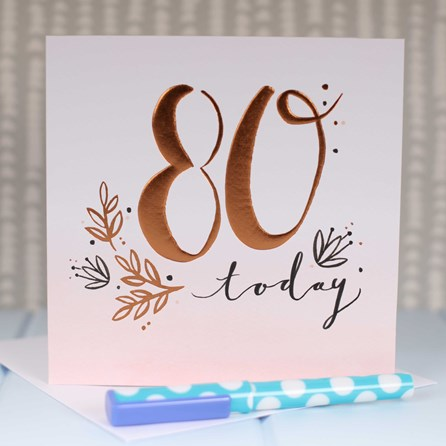 '80 Today' Rose Gold Luxe Birthday Card
